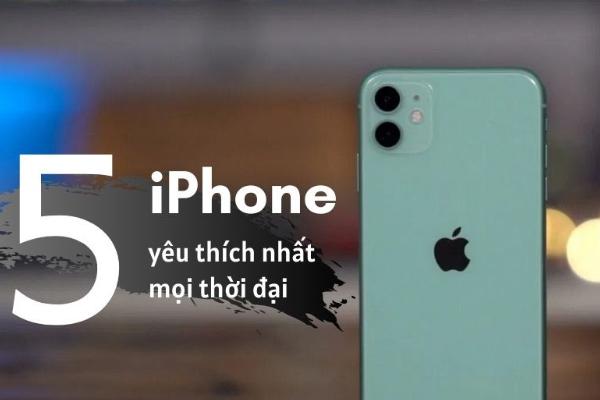 5 Iphone được ưa thích nhất mọi thời đại